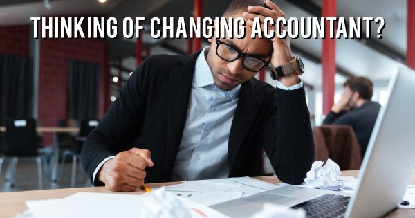 Thinking of changing accountant?