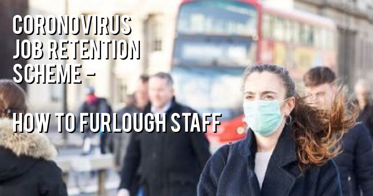 Coronovirus Job Retention Scheme - How to furlough staff